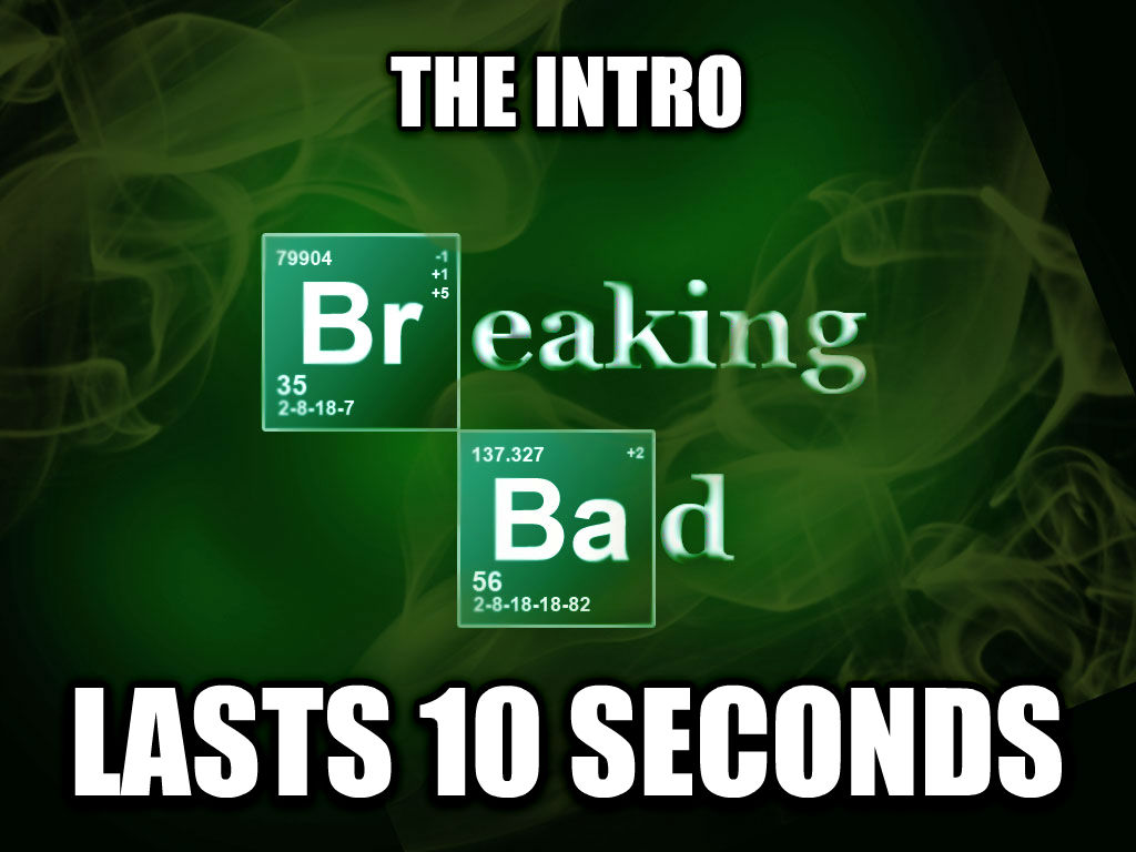 Good Guy Breaking Bad The Intro Lasts 10 Seconds , Made With Livememe Meme  Generator