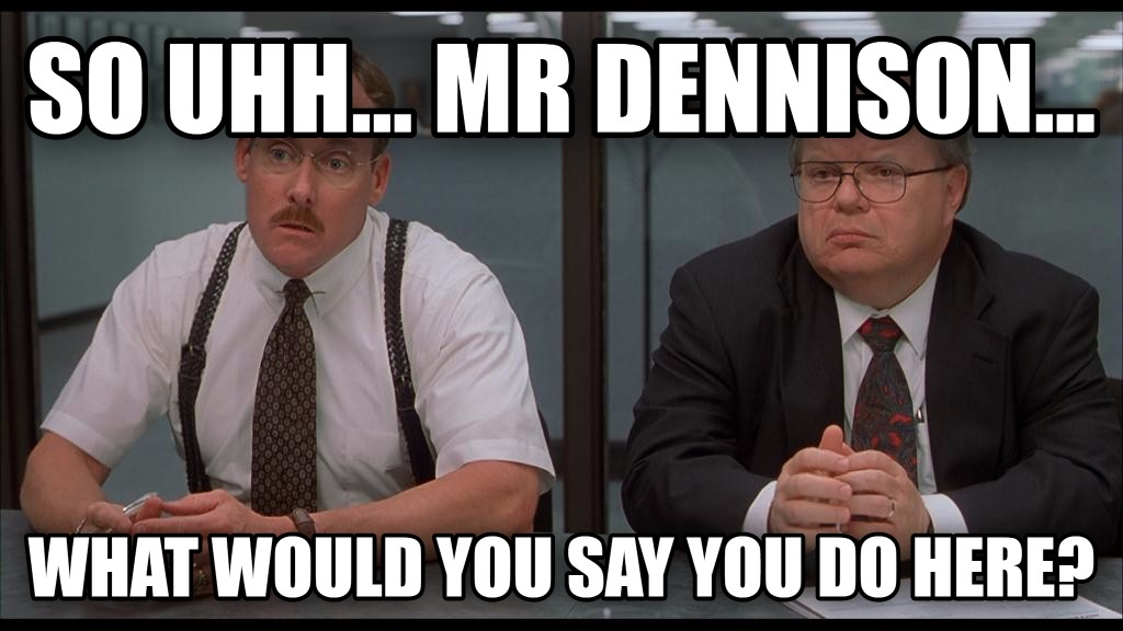 The Bobs Office Space So Uhh... Mr Dennison... What Would