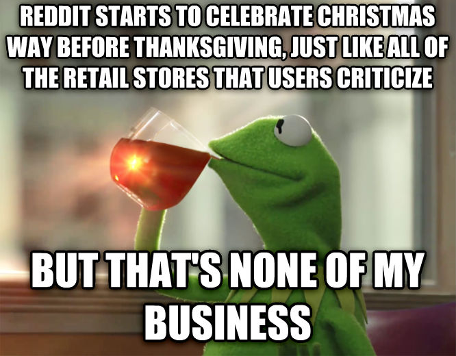 Christmas Before Thanksgiving Meme.Livememe Com Kermit The Frog But That S None Of My Business