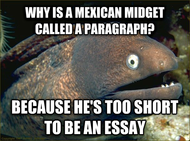 mexican joke too short to be an essay 80 funny midget jokes a paragraph cause he's too short to be an essay 43 what's the most well known name for mexican midget female soccer players.